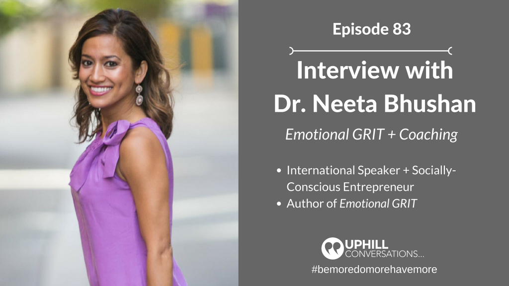 Dr. Neeta Bushan, Emotional GRIT, Tim Pecoraro, Uphill Conversations